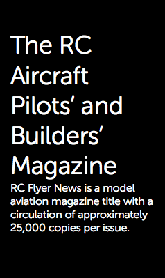 The RC Aircraft Pilots' and Builders' Magazine RC Flyer News is a model aviation magazine title with a circulation of approximately 25,000 copies per issue.